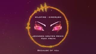 Wildfire - CirCrush (Johnson Nguyen Remix feat. Freya)